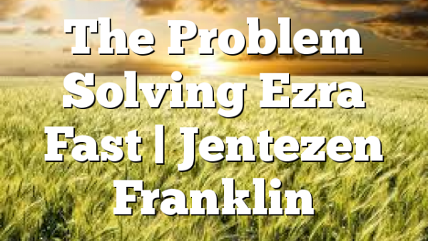 The Problem Solving Ezra Fast | Jentezen Franklin
