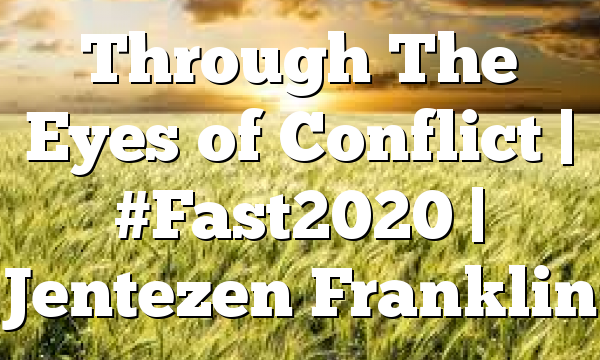 Through The Eyes of Conflict | #Fast2020 | Jentezen Franklin