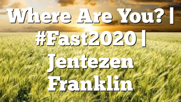 Where Are You? | #Fast2020 | Jentezen Franklin