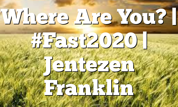Where Are You?   #Fast2020   Jentezen Franklin
