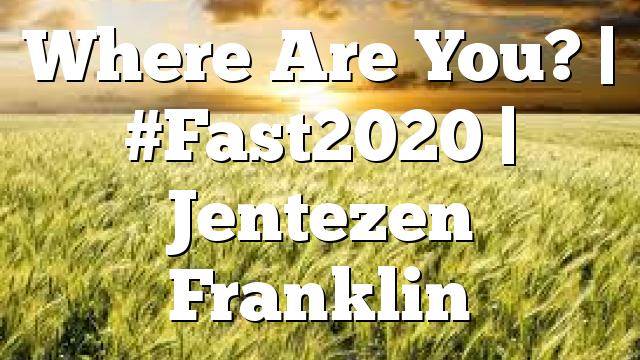Where Are You? | #Fast2020 | Jentezen Franklin