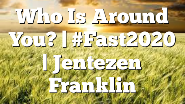 Who Is Around You? | #Fast2020 | Jentezen Franklin