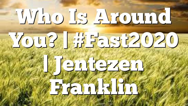 Who Is Around You? | #Fast2020 | Jentezen Franklin