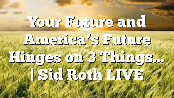 Your Future and America's Future Hinges on 3 Things… | Sid Roth LIVE