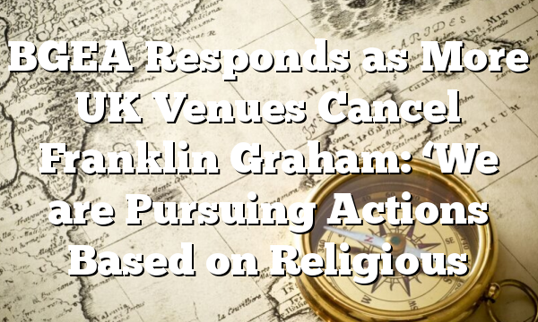 BGEA Responds as More UK Venues Cancel Franklin Graham: 'We are Pursuing Actions Based on Religious