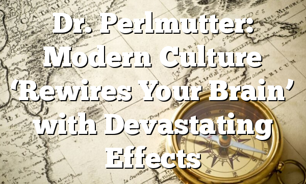 Dr. Perlmutter: Modern Culture 'Rewires Your Brain' with Devastating Effects