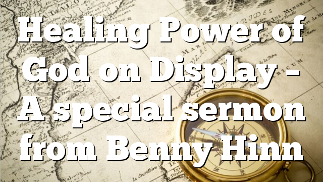 Healing Power of God on Display – A special sermon from Benny Hinn
