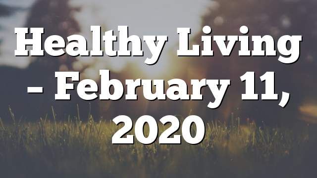 Healthy Living  – February 11, 2020
