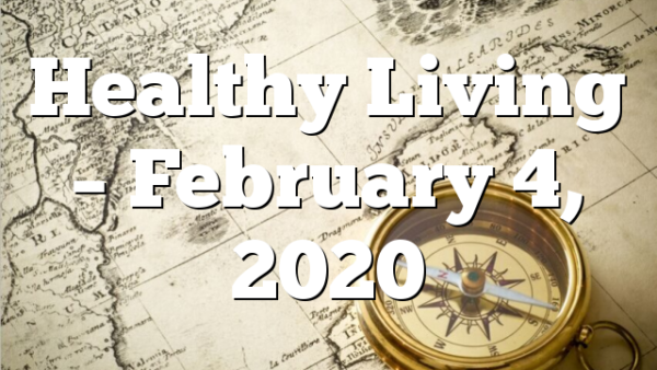 Healthy Living  – February 4, 2020