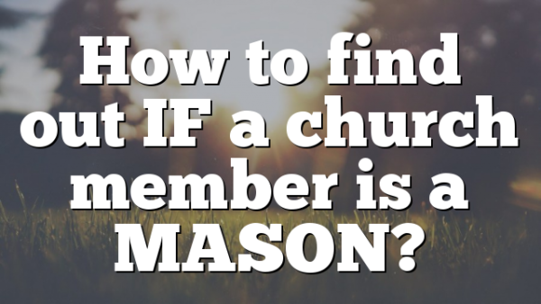 How to find out IF a church member is a MASON?
