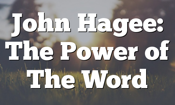 John Hagee: The Power of The Word