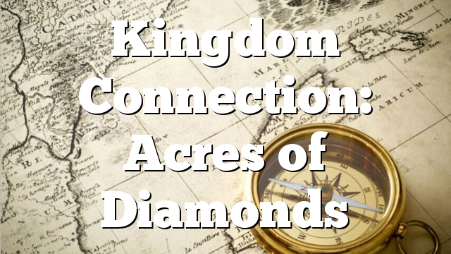 Kingdom Connection: Acres of Diamonds