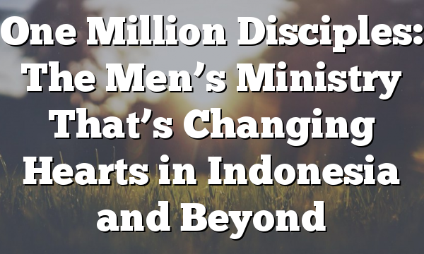 One Million Disciples: The Men's Ministry That's Changing Hearts in Indonesia and Beyond