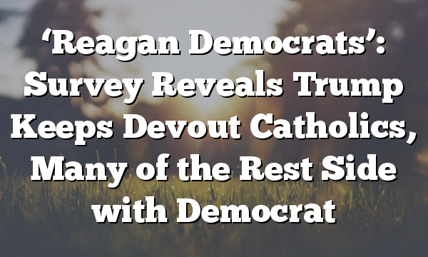'Reagan Democrats': Survey Reveals Trump Keeps Devout Catholics, Many of the Rest Side with Democrat