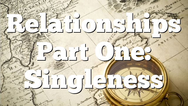Relationships Part One: Singleness