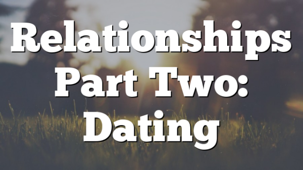 Relationships Part Two: Dating
