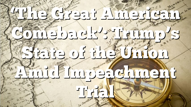 'The Great American Comeback': Trump's State of the Union Amid Impeachment Trial