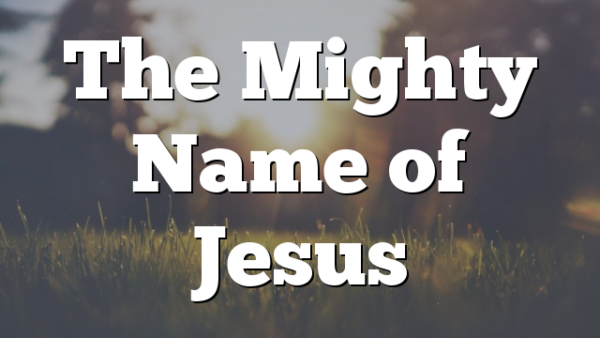 The Mighty Name of Jesus