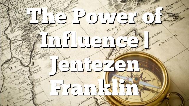The Power of Influence | Jentezen Franklin