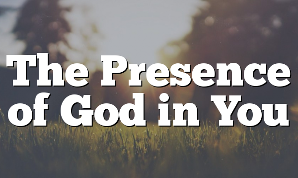 The Presence of God in You