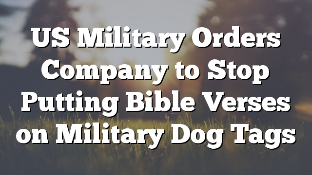 US Military Orders Company to Stop Putting Bible Verses on Military Dog Tags