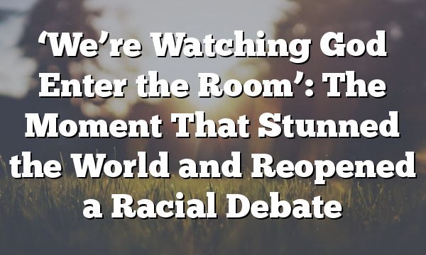 'We're Watching God Enter the Room': The Moment That Stunned the World and Reopened a Racial Debate
