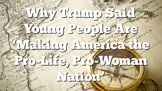 Why Trump Said Young People Are 'Making America the Pro-Life, Pro-Woman Nation'