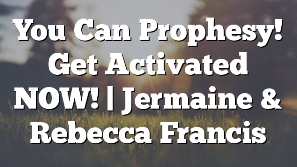 You Can Prophesy! Get Activated NOW! | Jermaine & Rebecca Francis
