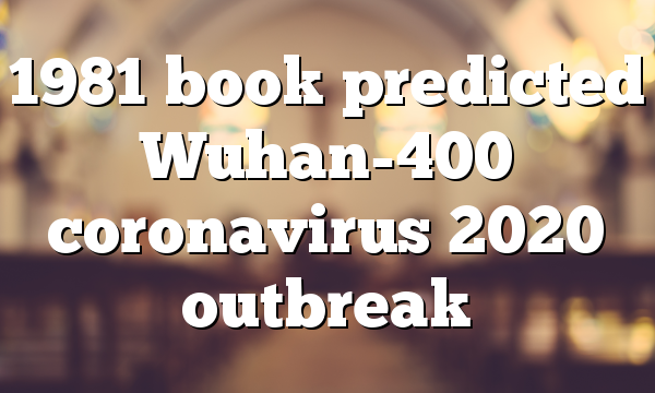 1981 book predicted Wuhan-400 coronavirus 2020 outbreak
