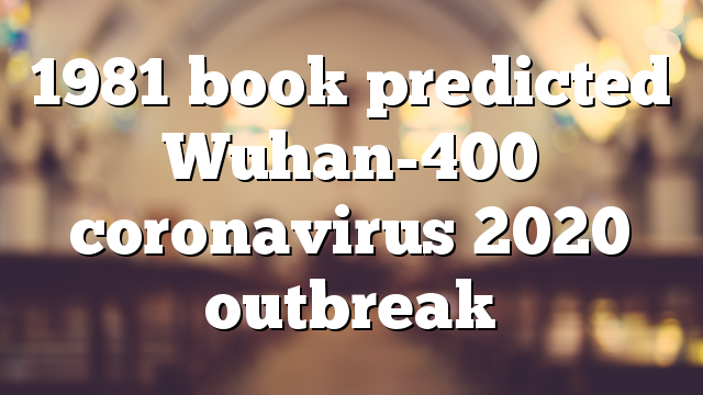 1981 book predicted Wuhan-400 coronavirus 2020 outbreak