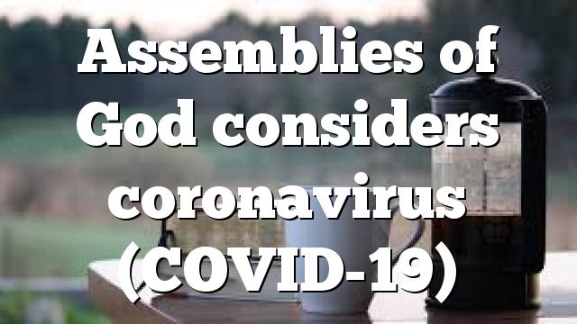 Assemblies of God considers coronavirus (COVID-19)
