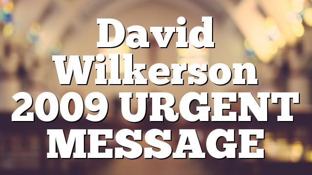 David Wilkerson 2009 URGENT MESSAGE