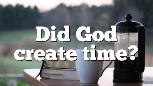 Did God create time?