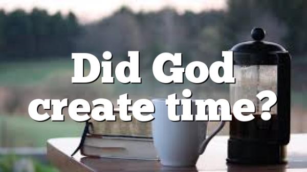 Did God create time?