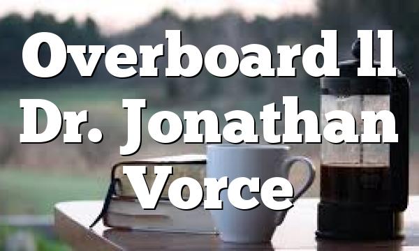 Overboard ll Dr. Jonathan Vorce