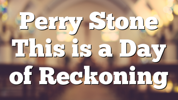 Perry Stone This is a Day of Reckoning