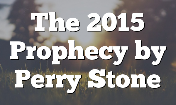 The 2015 Prophecy by Perry Stone