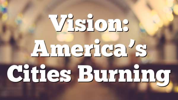 Vision: America's Cities Burning