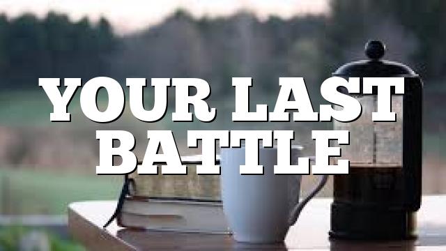 YOUR  LAST    BATTLE