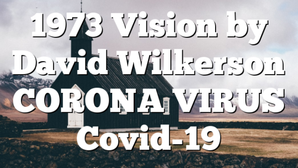 1973 Vision by David Wilkerson CORONA VIRUS Covid-19