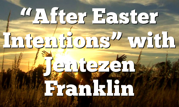 """After Easter Intentions"" with Jentezen Franklin"