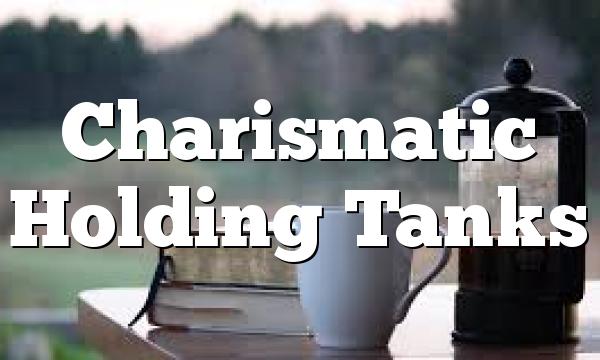 Charismatic Holding Tanks