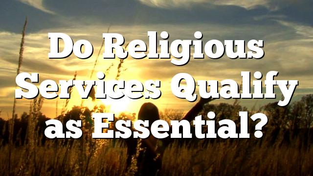 Do Religious Services Qualify as Essential?