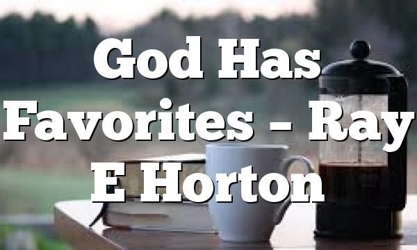 God Has Favorites – Ray E Horton