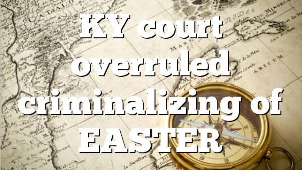 KY court overruled criminalizing of EASTER