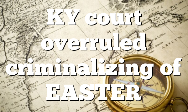 KY court overruled criminalizing of EASTER