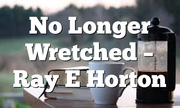 No Longer Wretched – Ray E Horton