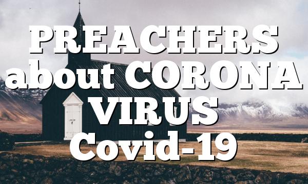 PREACHERS about CORONA VIRUS Covid-19
