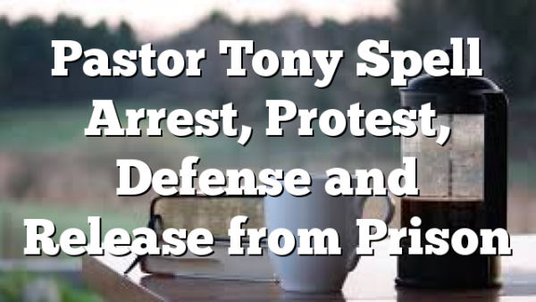 Pastor Tony Spell Arrest, Protest, Defense and Release from Prison