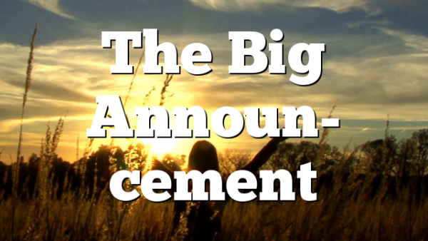 The Big Announ- cement